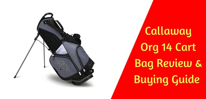 dd3d2fbd40b2 Callaway Org 14 Cart Bag Review   Buying Guide  2019