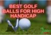 Best Golf Balls for High Handicap